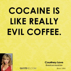cocaine is like really evil coffee courtney love american singer
