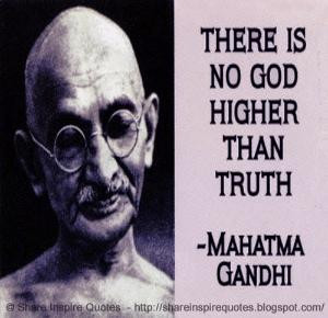is no God higher than Truth ~Mahatma Gandhi | Share Inspire Quotes ...