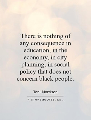 There is nothing of any consequence in education, in the economy, in ...
