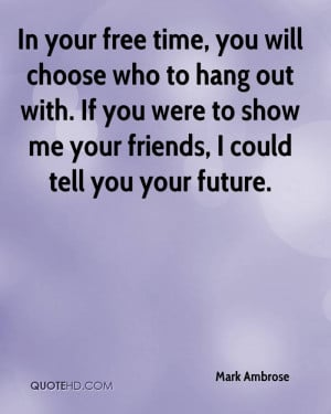 In your free time, you will choose who to hang out with. If you were ...