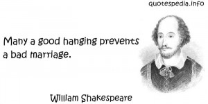 Many a good hanging prevents a bad marriage - Wedding Quote.