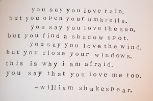 ... Quotes: You say you love rain, but you open your umbrella. You say you