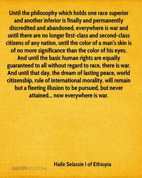 Until the philosophy which holds one race superior and another ...