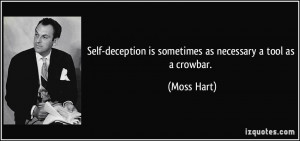 Self-deception is sometimes as necessary a tool as a crowbar. - Moss ...