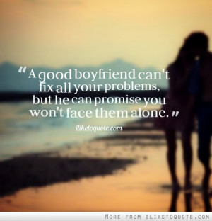 good boyfriend can't fix all your problems, but he can promise you ...