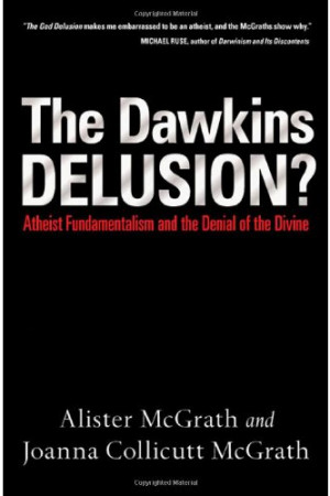 The Dawkins Delusion: Atheist Fundamentalism and the Denial of the ...