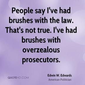 ... law. That's not true. I've had brushes with overzealous prosecutors