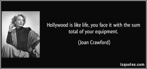 ... , you face it with the sum total of your equipment. - Joan Crawford