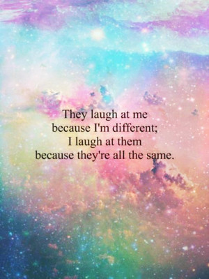 """Beauty Quote 1: """"They laugh at me because I'm different; I laugh ..."""