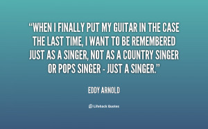 When I finally put my guitar in the case the last time, I want to be ...