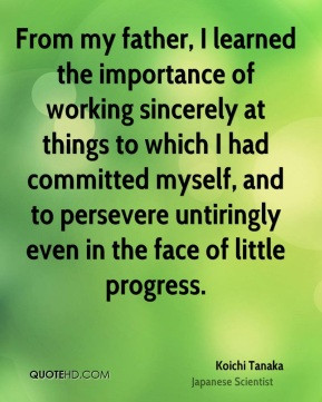 Koichi Tanaka - From my father, I learned the importance of working ...