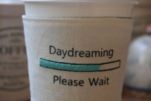 Daydreaming please wait quote