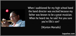 When I auditioned for my high school band the band director was ...