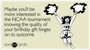 Funny Birthday Ecard: Maybe you'll be more interested in the NCAA ...