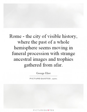 Rome - the city of visible history, where the past of a whole ...