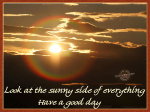look at the sunny side of everything have a good day