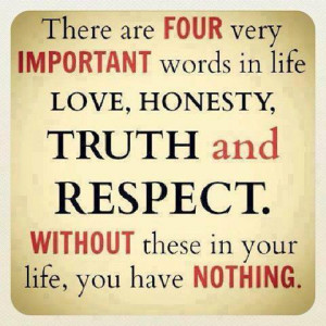 There Are Four Very Important Words In Life Love Honesty
