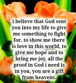 believe that God sent you into my life to give me something to fight ...