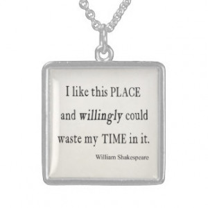 Willingly Waste Time This Place Shakespeare Quote Custom Necklace