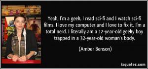 Yeah, I'm a geek. I read sci-fi and I watch sci-fi films. I love my ...