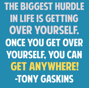 ... getting over yourself once you get over yourself you can get anywhere