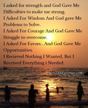 God Quotes About Love And Strength I asked for strength and god