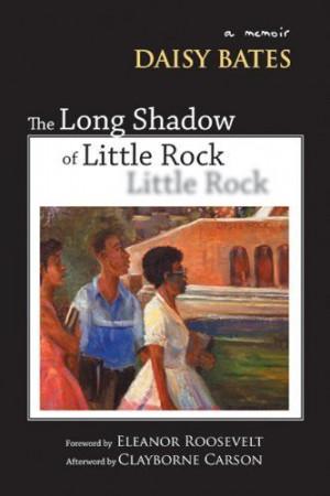 The Long Shadow of Little Rock: A Memoir by Daisy Bates. $18.95. http ...