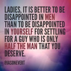 it is better to be disappointed in men than to be disappointed in ...