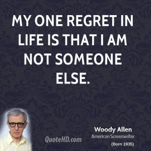woody-allen-woody-allen-my-one-regret-in-life-is-that-i-am-not-someone ...