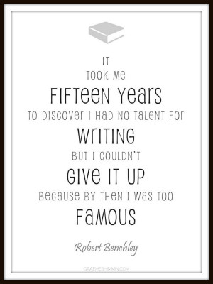 It took me fifteen years to discover I had no writing talent, but I ...
