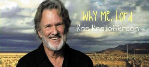 Why Me, Lord ~ Kris Kristofferson
