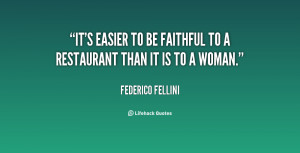 quote-Federico-Fellini-its-easier-to-be-faithful-to-a-14428.png