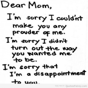 ... heartbreak dearmom mom sorry proud me disappointment you hurt Quotes
