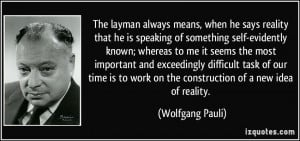 The layman always means, when he says reality that he is speaking of ...