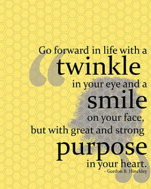 Go forward in life with a twinkle in your eye and a smile on your face ...