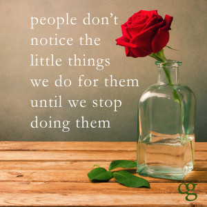 ... Little Things We Do For Them Until We Stop Doing Them, Caregiver Quote