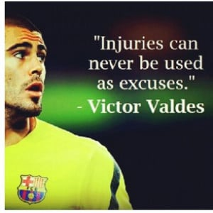 "Injuries Can Never Be Used As Excuses "" - Victor Valdes ~ Soccer ..."