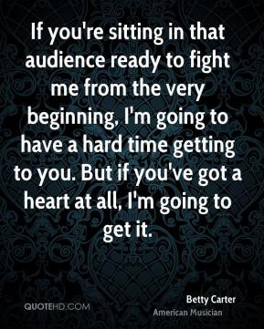 Betty Carter - If you're sitting in that audience ready to fight me ...