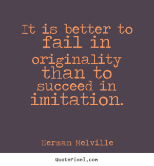 Herman Melville poster quotes - It is better to fail in originality ...