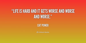 quote-Cat-Power-life-is-hard-and-it-gets-worse-208504.png