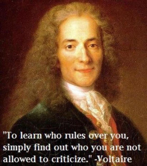 ... over you simply find out who you are not allowed to criticize Voltaire