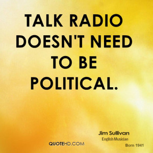 Talk radio doesn't need to be political.