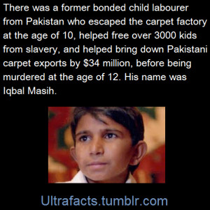 Iqbal Masih was four years old when his father sold him into slavery ...