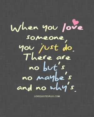... » Picture Quotes » True Love » When you love someone, you just do