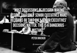 quote-Peter-Drucker-most-discussions-of-decision-making-assume-that ...