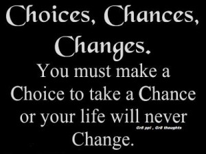 LIFE changing choices will come to you only once, take it or regret ...