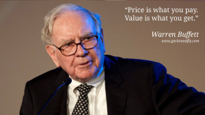 Warren Buffet Quotes Price is what you pay. Value is what you get.