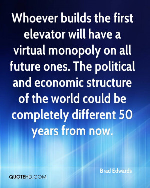 Whoever builds the first elevator will have a virtual monopoly on all ...