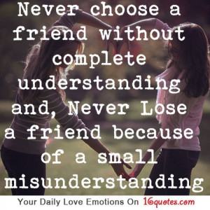 ... and, Never Lose a friend because of a small misunderstanding