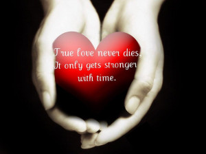 True Love Never Dies, It Only Gets Stronger..... by NicoleShannaPricey
